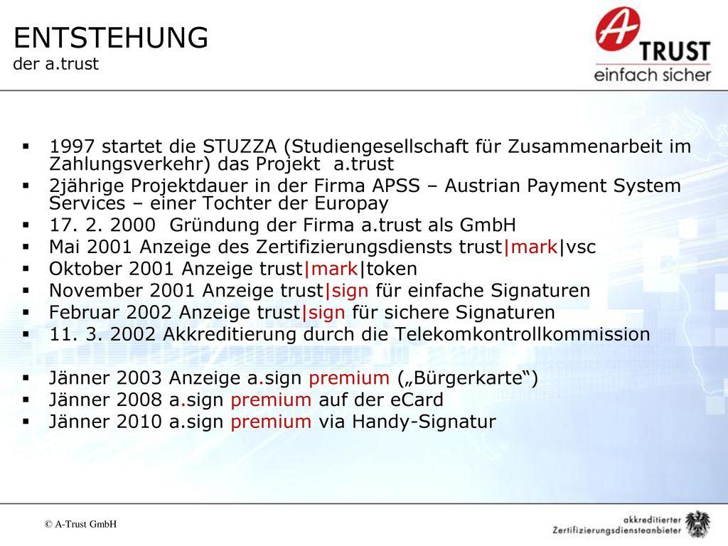 ENTSTEHUNG der a.trust 1997 startet die STUZZA (Studiengesellschaft für Zusammenarbeit im Zahlungsverkehr) das Projekt a.trust