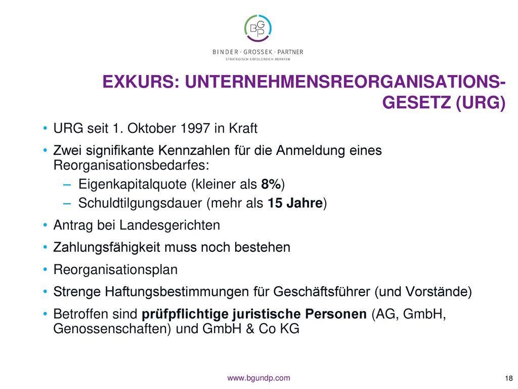 EXKURS: Unternehmensreorganisations- gesetz (URG)