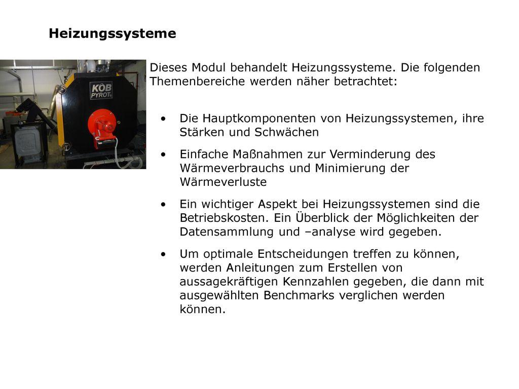 Heizungssysteme Dieses Modul behandelt Heizungssysteme. Die folgenden Themenbereiche werden näher betrachtet: