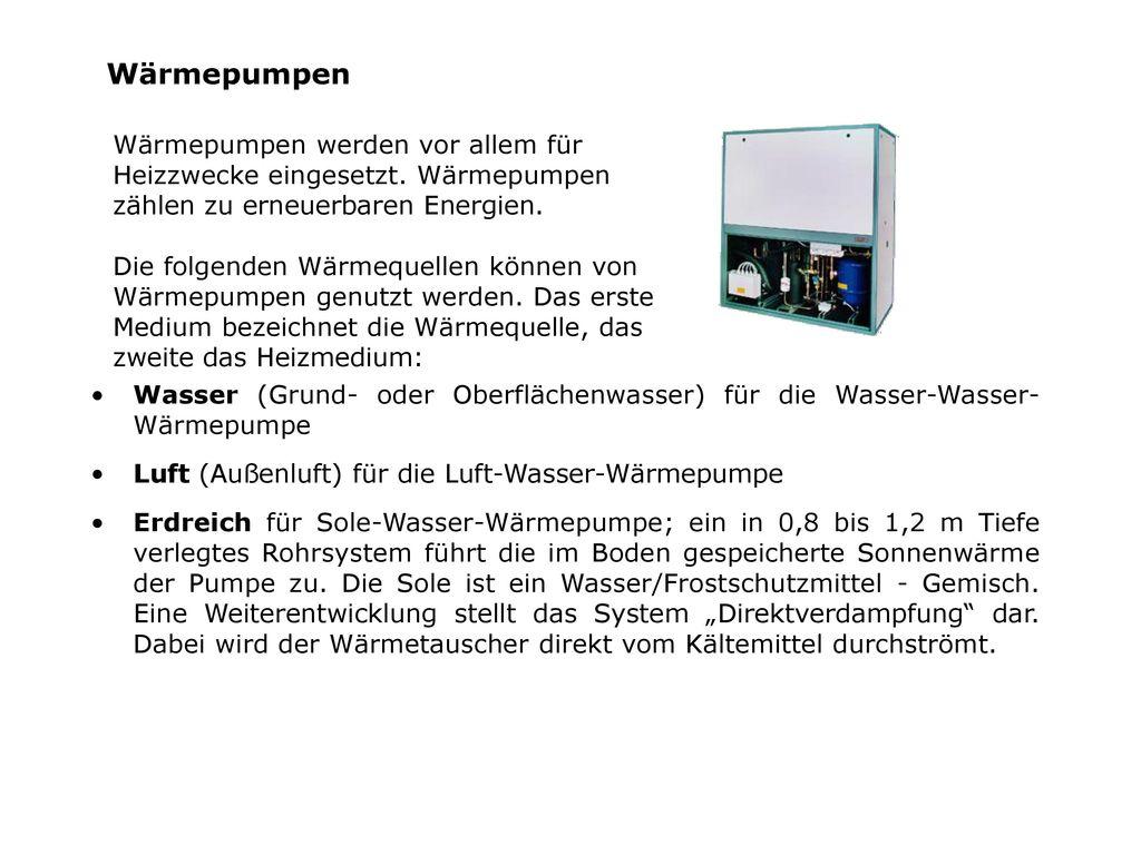 Wärmepumpen Wärmepumpen werden vor allem für Heizzwecke eingesetzt. Wärmepumpen zählen zu erneuerbaren Energien.