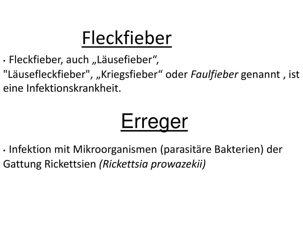 """Erreger Fleckfieber Fleckfieber, auch """"Läusefieber ,"""