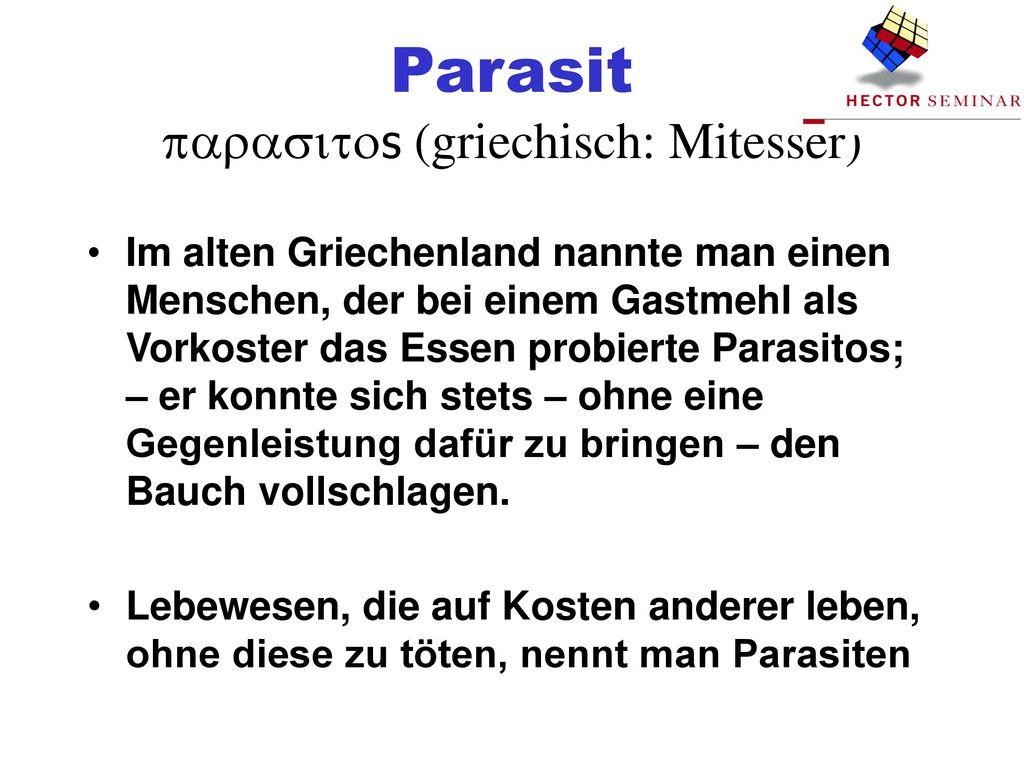 Parasit parasitos (griechisch: Mitesser)