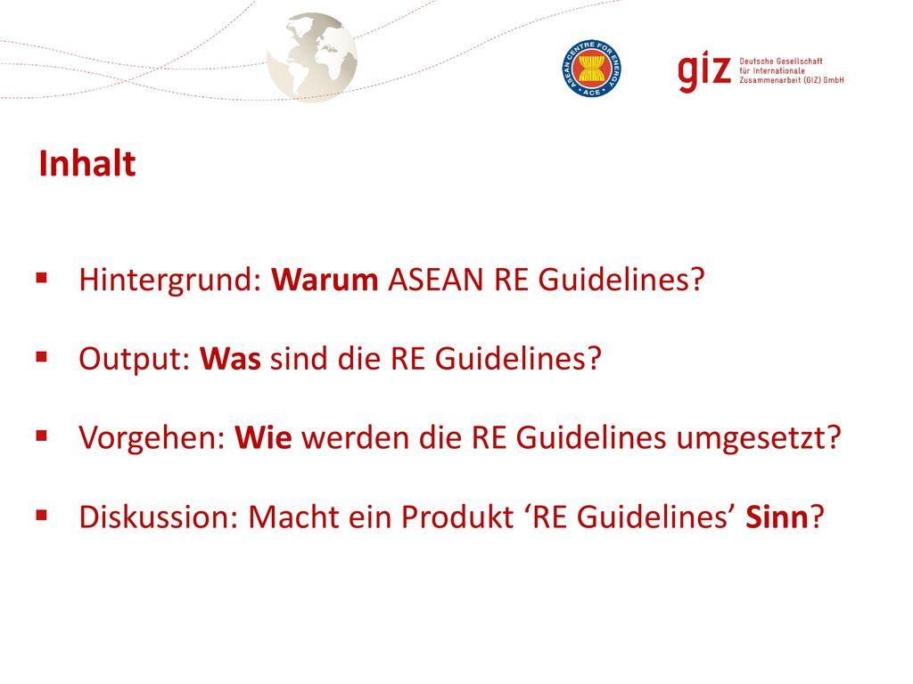 Inhalt Hintergrund: Warum ASEAN RE Guidelines