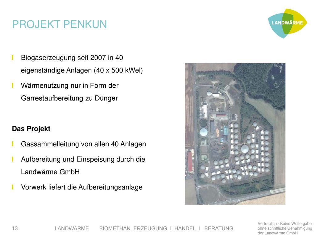 Projekt Penkun Biogaserzeugung seit 2007 in 40 eigenständige Anlagen (40 x 500 kWel) Wärmenutzung nur in Form der Gärrestaufbereitung zu Dünger.