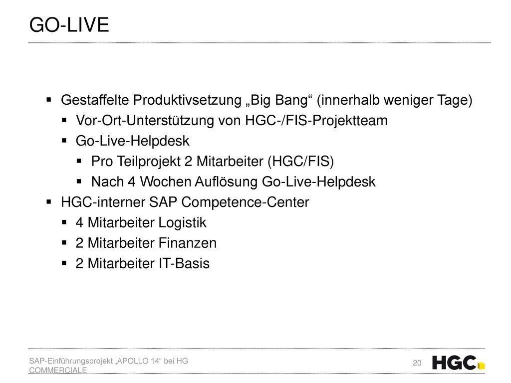 """Go-Live Gestaffelte Produktivsetzung """"Big Bang (innerhalb weniger Tage) Vor-Ort-Unterstützung von HGC-/FIS-Projektteam."""