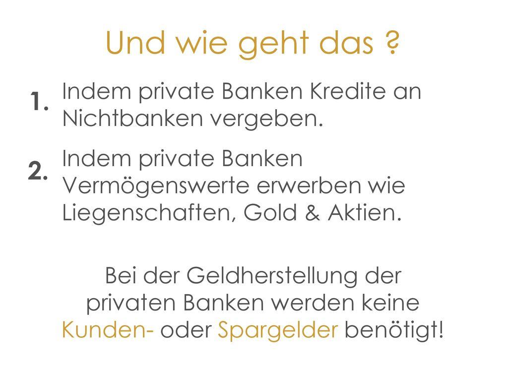 Und wie geht das Indem private Banken Kredite an Nichtbanken vergeben.