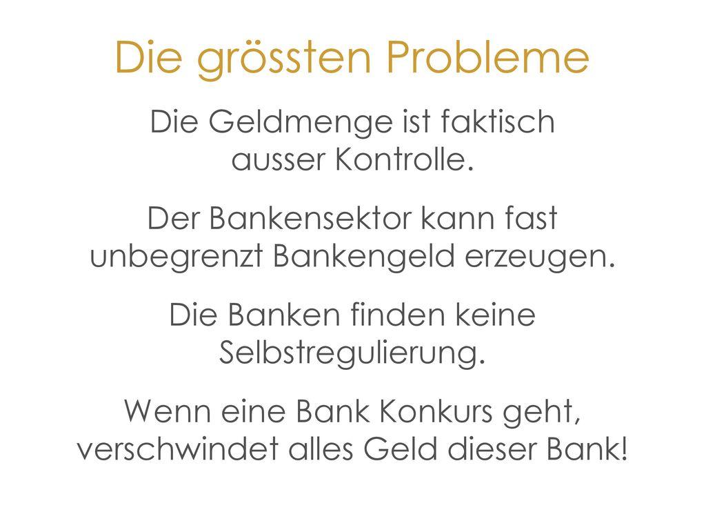Die grössten Probleme Die Geldmenge ist faktisch ausser Kontrolle.