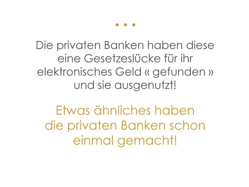 Etwas ähnliches haben die privaten Banken schon einmal gemacht!