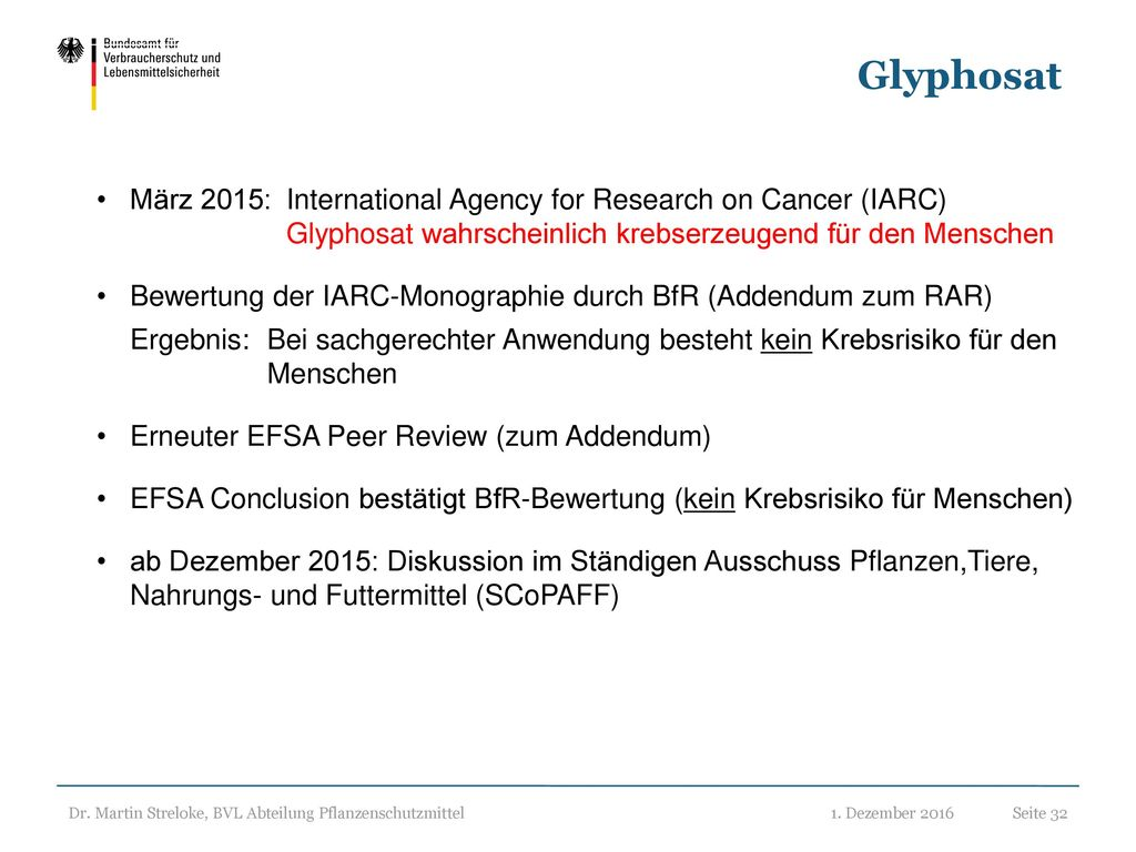 Glyphosat März 2015: International Agency for Research on Cancer (IARC) Glyphosat wahrscheinlich krebserzeugend für den Menschen.