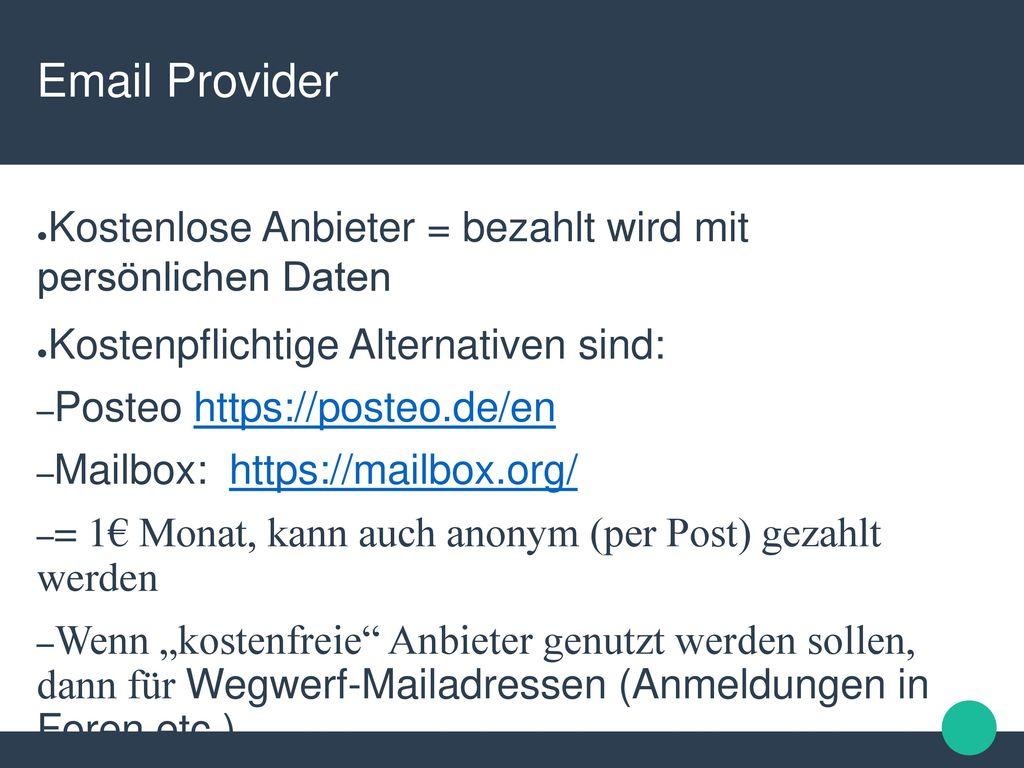 Email Provider Kostenlose Anbieter = bezahlt wird mit persönlichen Daten. Kostenpflichtige Alternativen sind: