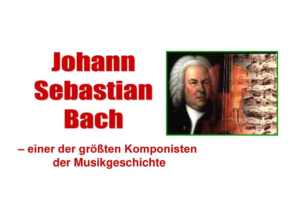 – einer der größten Komponisten