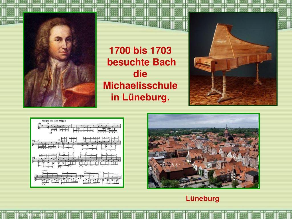 1700 bis 1703 besuchte Bach die Michaelisschule in Lüneburg.