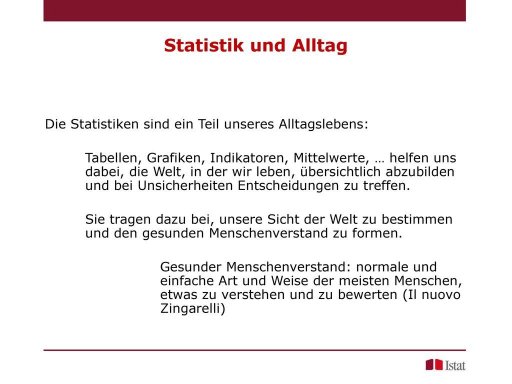 Statistik und Alltag Die Statistiken sind ein Teil unseres Alltagslebens: