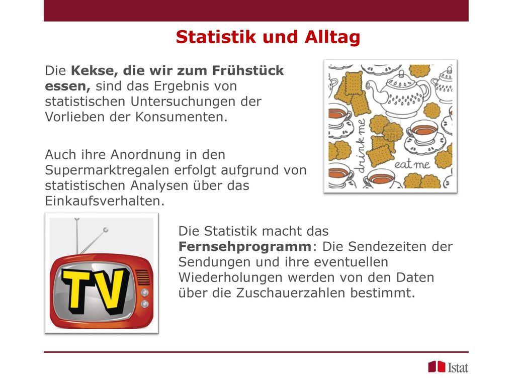 Statistik und Alltag Die Kekse, die wir zum Frühstück essen, sind das Ergebnis von statistischen Untersuchungen der Vorlieben der Konsumenten.