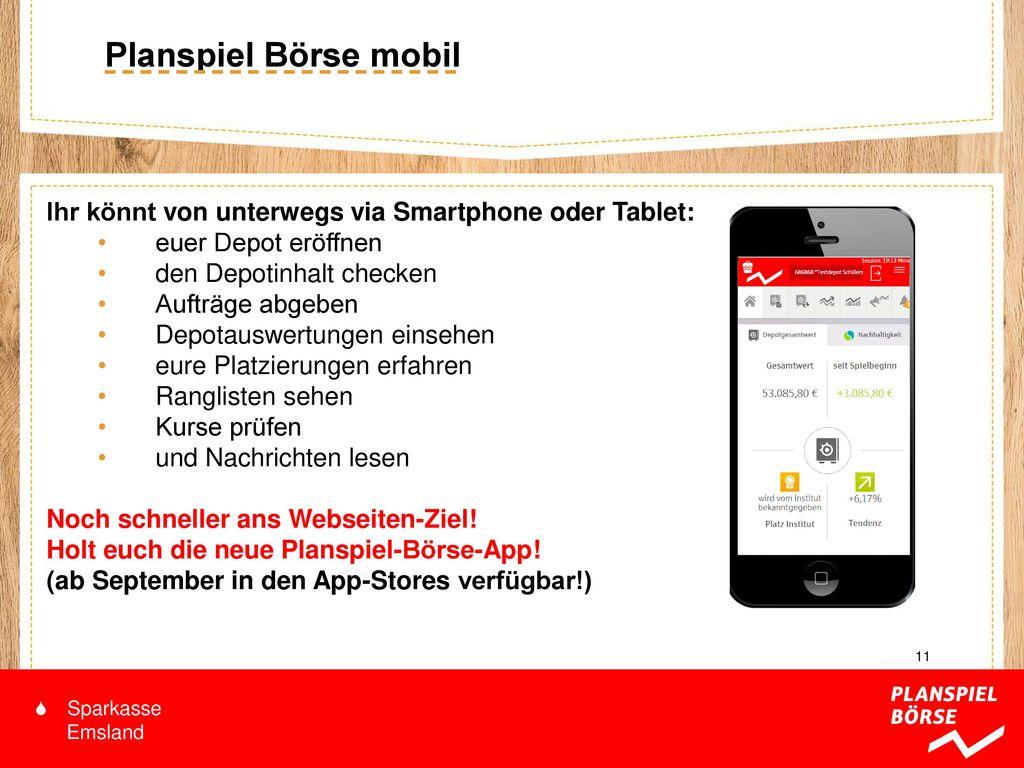 Planspiel Börse mobil Ihr könnt von unterwegs via Smartphone oder Tablet: euer Depot eröffnen. den Depotinhalt checken.