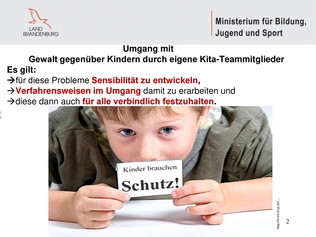 Umgang mit Gewalt gegenüber Kindern durch eigene Kita-Teammitglieder Es gilt: für diese Probleme Sensibilität zu entwickeln, Verfahrensweisen im Umgang damit zu erarbeiten und diese dann auch für alle verbindlich festzuhalten.