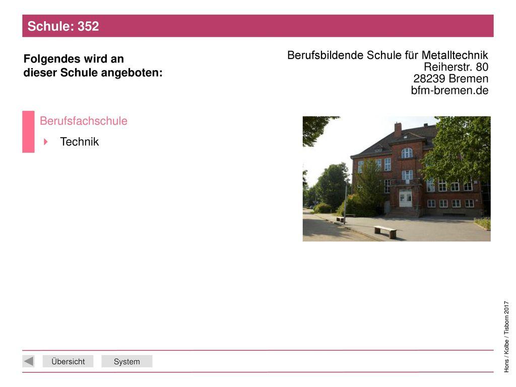 Schule: 352 Berufsbildende Schule für Metalltechnik Reiherstr. 80 28239 Bremen bfm-bremen.de. Berufsfachschule.