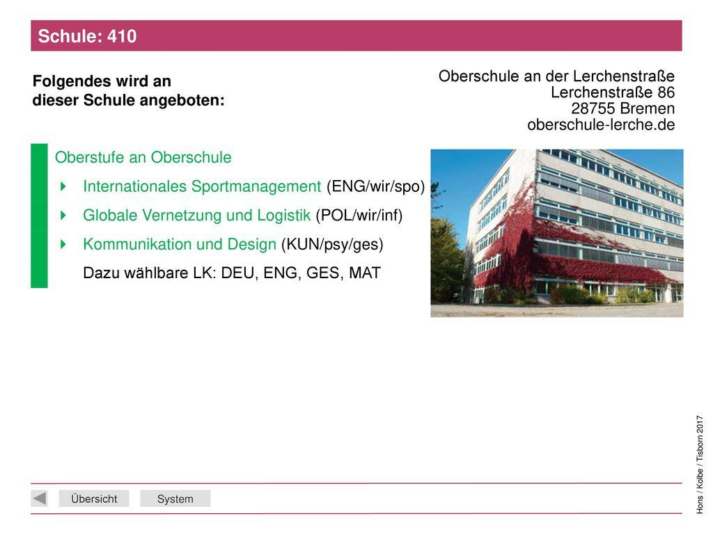 Schule: 410 Oberschule an der Lerchenstraße Lerchenstraße 86 28755 Bremen oberschule-lerche.de. Oberstufe an Oberschule.