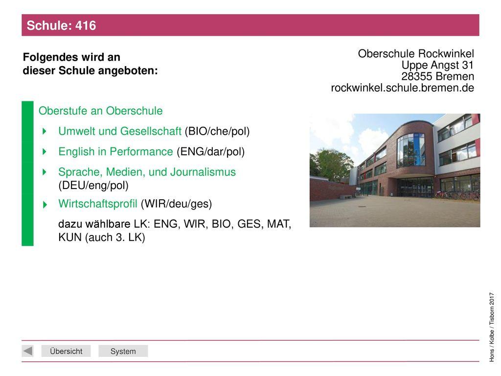 Schule: 416 Oberschule Rockwinkel Uppe Angst 31 28355 Bremen rockwinkel.schule.bremen.de. Oberstufe an Oberschule.