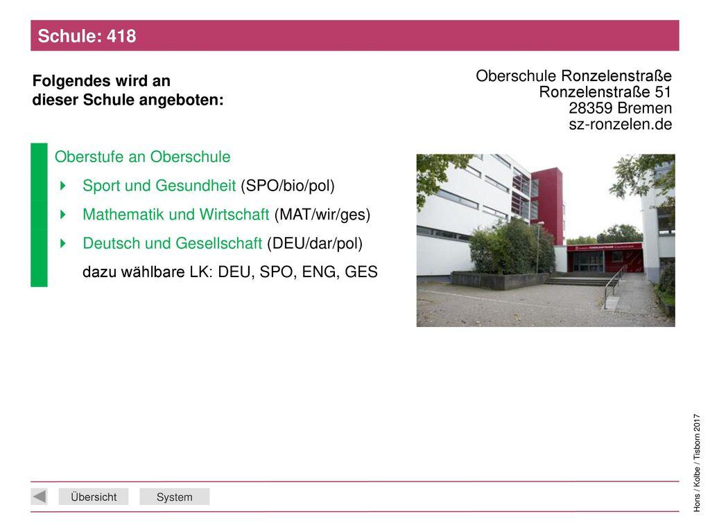 Schule: 418 Oberschule Ronzelenstraße Ronzelenstraße 51 28359 Bremen sz-ronzelen.de. Oberstufe an Oberschule.