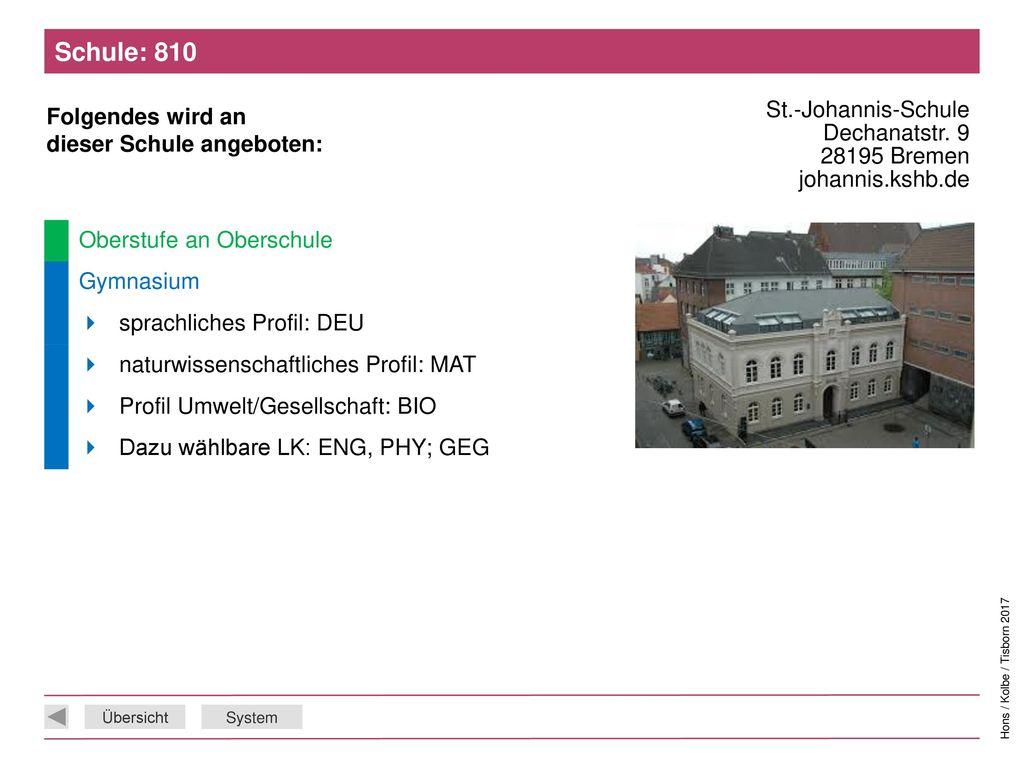 Schule: 810 St.-Johannis-Schule Dechanatstr. 9 28195 Bremen johannis.kshb.de. Oberstufe an Oberschule.