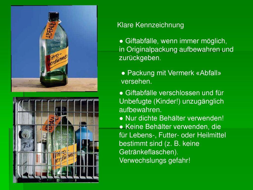 Klare Kennzeichnung ● Giftabfälle, wenn immer möglich, in Originalpackung aufbewahren und. zurückgeben.