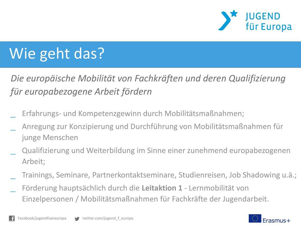 Wie geht das Die europäische Mobilität von Fachkräften und deren Qualifizierung für europabezogene Arbeit fördern.