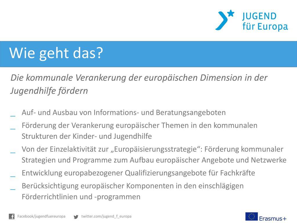Wie geht das Die kommunale Verankerung der europäischen Dimension in der Jugendhilfe fördern.