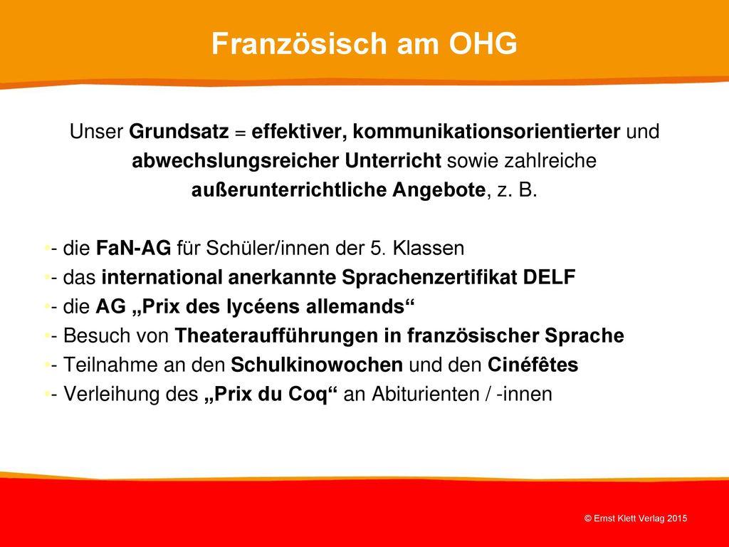 Französisch am OHG Unser Grundsatz = effektiver, kommunikationsorientierter und. abwechslungsreicher Unterricht sowie zahlreiche.