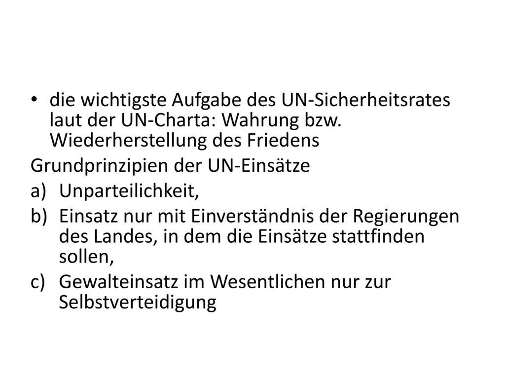 die wichtigste Aufgabe des UN-Sicherheitsrates laut der UN-Charta: Wahrung bzw. Wiederherstellung des Friedens
