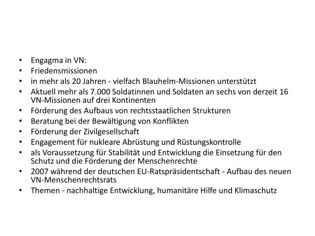 Engagma in VN: Friedensmissionen. in mehr als 20 Jahren - vielfach Blauhelm-Missionen unterstützt.