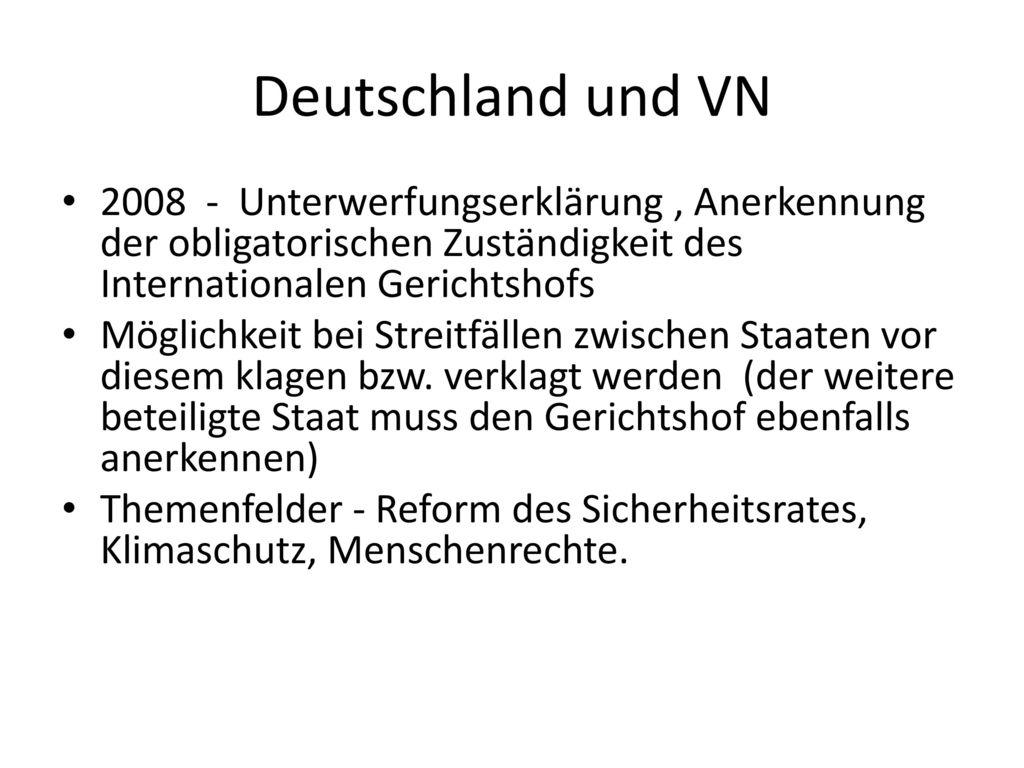Deutschland und VN 2008 - Unterwerfungserklärung , Anerkennung der obligatorischen Zuständigkeit des Internationalen Gerichtshofs.