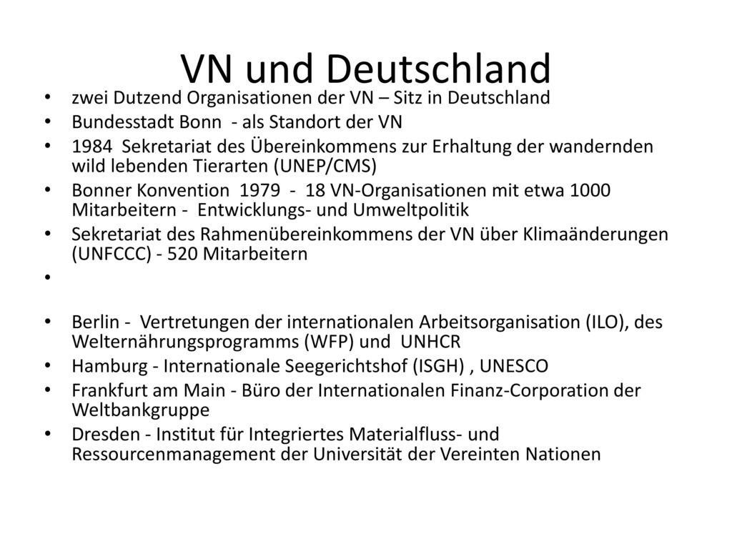 VN und Deutschland zwei Dutzend Organisationen der VN – Sitz in Deutschland. Bundesstadt Bonn - als Standort der VN.