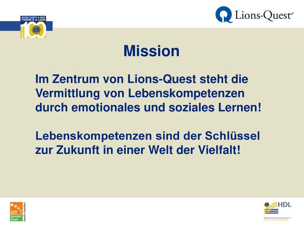 Mission Im Zentrum von Lions-Quest steht die Vermittlung von Lebenskompetenzen durch emotionales und soziales Lernen!