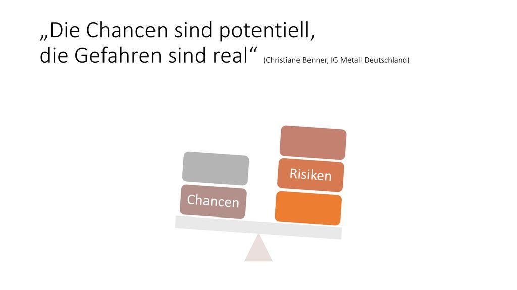 """""""Die Chancen sind potentiell, die Gefahren sind real (Christiane Benner, IG Metall Deutschland)"""