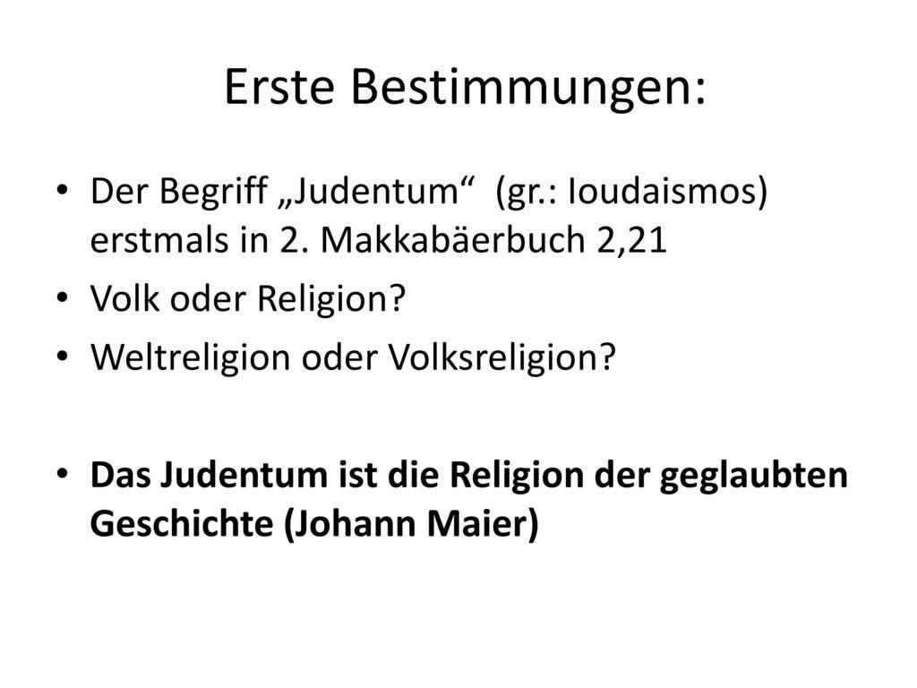 """Erste Bestimmungen: Der Begriff """"Judentum (gr.: Ioudaismos) erstmals in 2. Makkabäerbuch 2,21. Volk oder Religion"""
