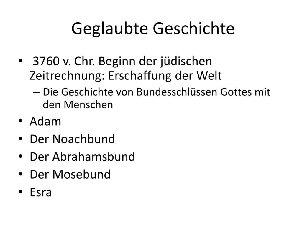 Geglaubte Geschichte 3760 v. Chr. Beginn der jüdischen Zeitrechnung: Erschaffung der Welt.
