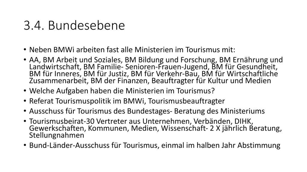 3.4. Bundesebene Neben BMWi arbeiten fast alle Ministerien im Tourismus mit: