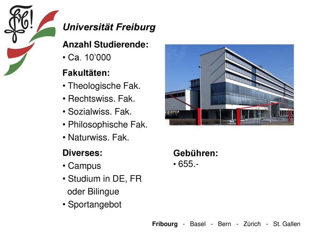 Universität Freiburg Anzahl Studierende: Ca. 10'000 Fakultäten: