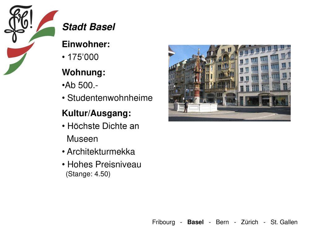 Stadt Basel Einwohner: 175'000 Wohnung: Ab 500.- Studentenwohnheime