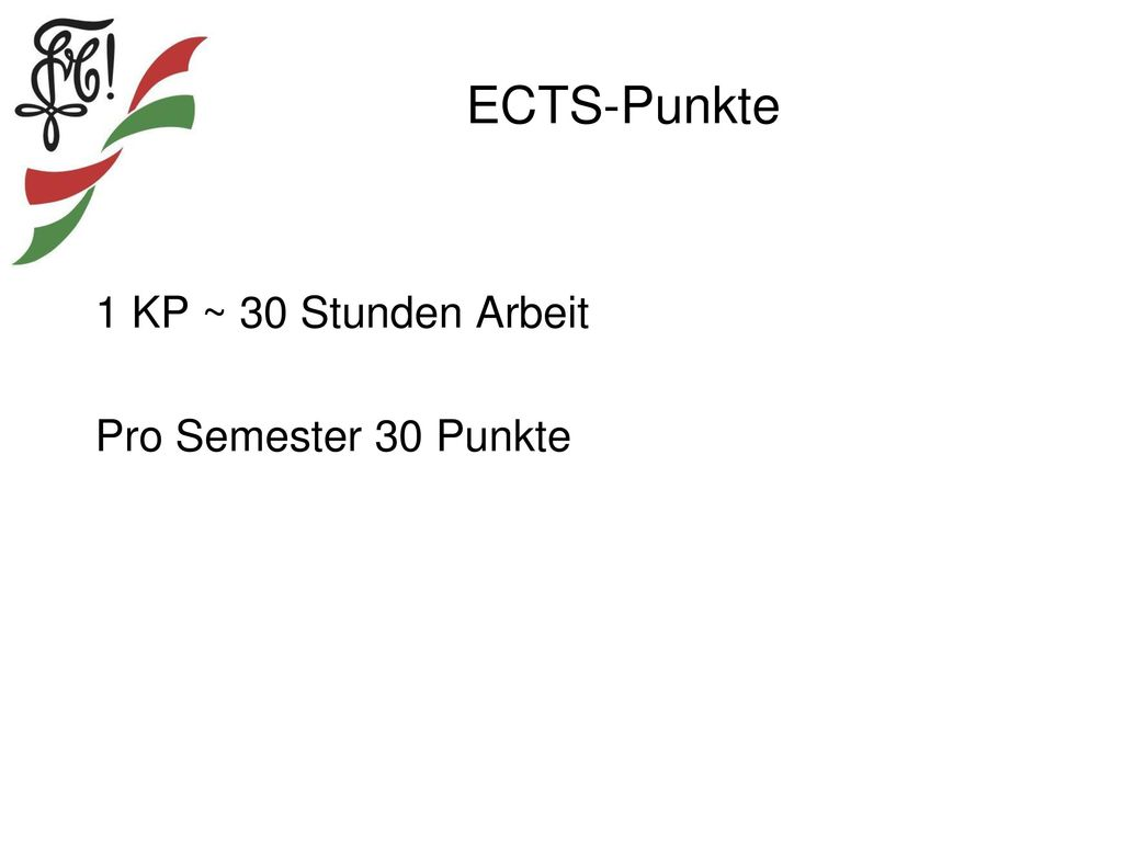 ECTS-Punkte 1 KP ~ 30 Stunden Arbeit Pro Semester 30 Punkte