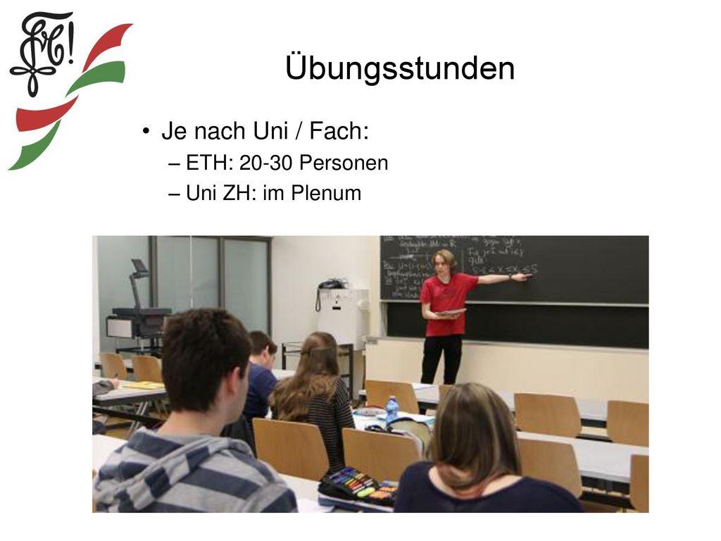 Übungsstunden Je nach Uni / Fach: ETH: 20-30 Personen