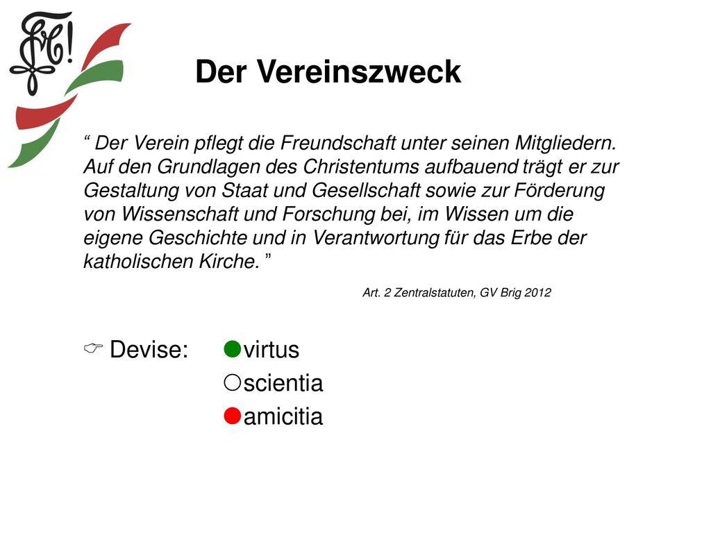 Der Vereinszweck Devise: virtus scientia amicitia