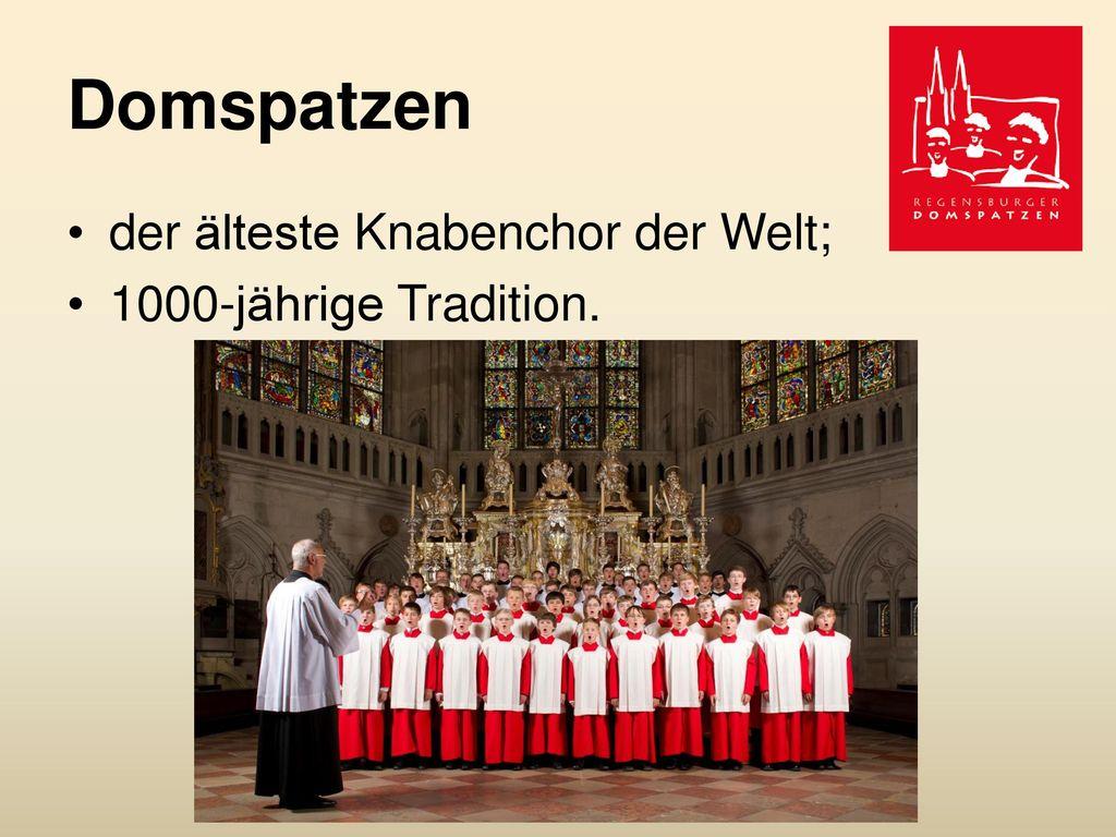 Domspatzen der älteste Knabenchor der Welt; 1000-jährige Tradition.