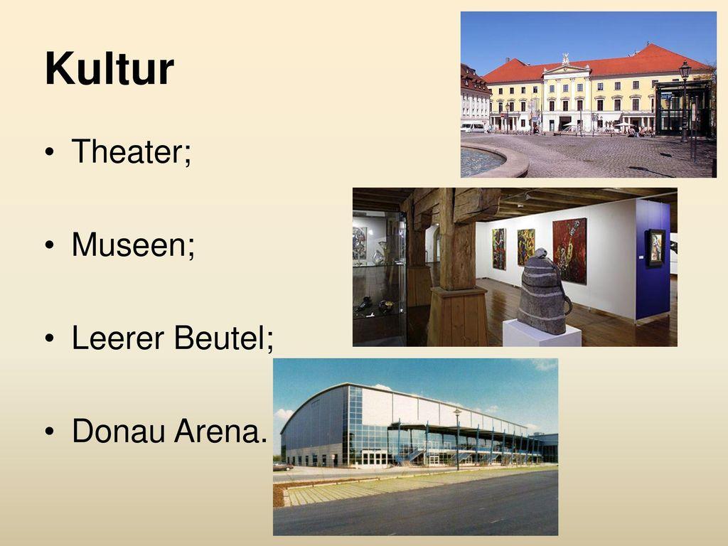 Kultur Theater; Museen; Leerer Beutel; Donau Arena.