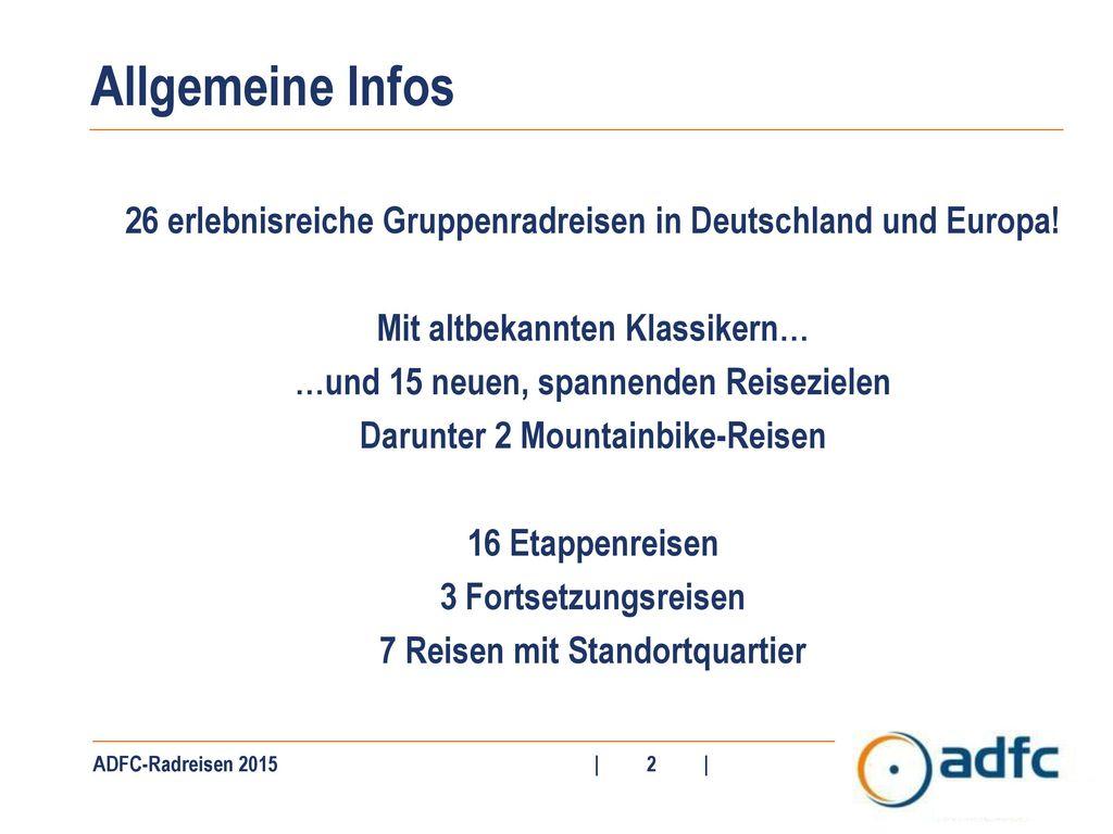 Allgemeine Infos 26 erlebnisreiche Gruppenradreisen in Deutschland und Europa! Mit altbekannten Klassikern…