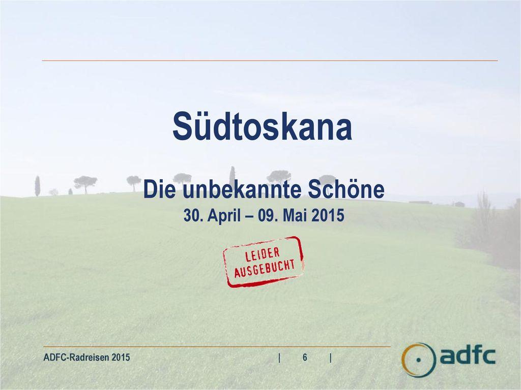 Südtoskana Die unbekannte Schöne 30. April – 09. Mai 2015