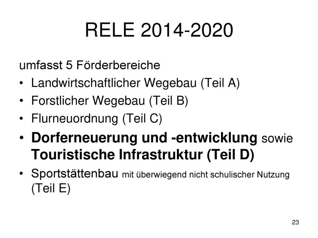 RELE 2014-2020 umfasst 5 Förderbereiche. Landwirtschaftlicher Wegebau (Teil A) Forstlicher Wegebau (Teil B)