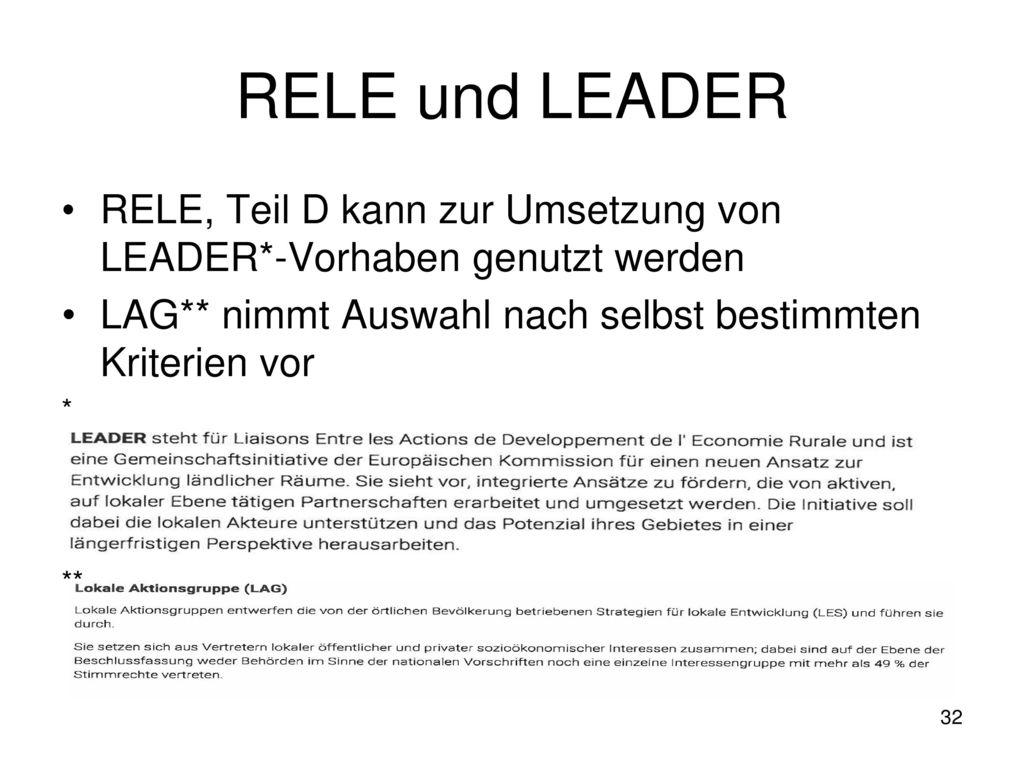 RELE und LEADER RELE, Teil D kann zur Umsetzung von LEADER*-Vorhaben genutzt werden. LAG** nimmt Auswahl nach selbst bestimmten Kriterien vor.