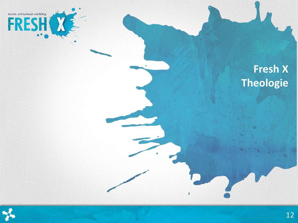 Fresh X Theologie Fresh X ist weit mehr als eine neue Methode der Gemeinde-Entwicklung.
